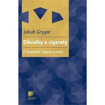 Děvušky a cigarety: O hranicích, migraci a moci (978-80-7419-234-0)
