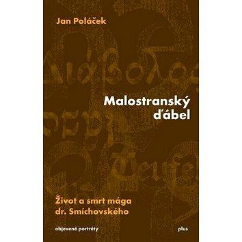 Malostranský ďábel: Život a smrt mága dr. Smíchovského (978-80-259-0539-5)