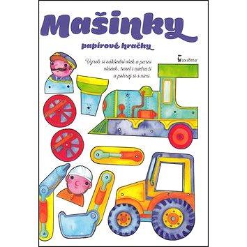 Papírové hračky Mašinky: Vyrob si nákladní vlaka parní vláček, tunel i nádraží a pohraj si s nimi. (978-80-7292-328-1)