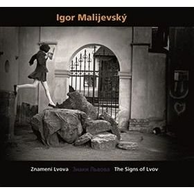 Igor Malijevský: Znamení Lvova - Znaky Lvova - The Signs of Lvov (978-80-7437-196-7)