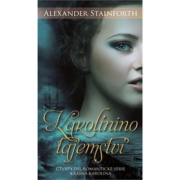 Karolínino tajemství: Čtvrtý díl romantické série Krásná Karolína (978-80-903277-3-3)