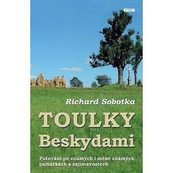 Toulky Beskydami: Putování po známých i méně známých památkách a zajímavostech (978-80-7433-156-5)