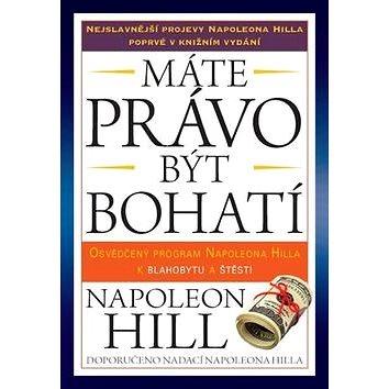 Máte právo být bohatí: Osvědčený program Napoleona Hilla k blahobytu a štěstí (978-80-7349-498-8)
