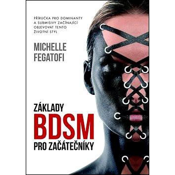 Základy BDSM pro začátečníky: Příručka pro dominanty a submisivy začínající objevovat tento životní (978-80-7557-018-5)