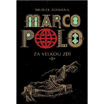 Marco Polo II: Za velkou zdí (978-80-7529-209-4)
