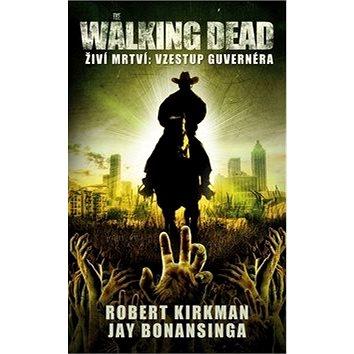 The Walking Dead Vzestup Guvernéra: Živí mrtví (978-80-269-0424-3)