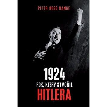 1924 Rok, který stvořil Hitlera (978-80-269-0460-1)