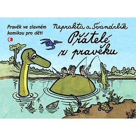 Přátelé z pravěku: Pravěk ve slavném komiksu pro děti (978-80-7557-025-3)