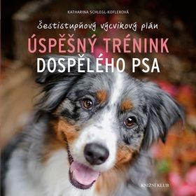 Úspěšný trénink dospělého psa: Šestistupňový výcvikový plán (978-80-242-5093-9)