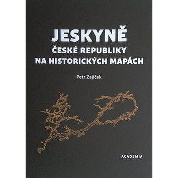 Jeskyně České republiky na historických mapách (978-80-200-2561-6)