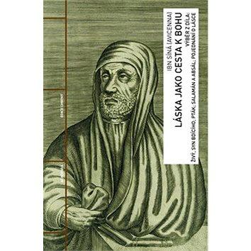 Láska jako cesta k Bohu: Výběr z díla: Živý, syn Bdícího; Pták; Salamán a Absál; Pojednání o lásce (978-80-200-2577-7)