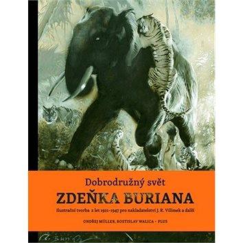 Dobrodružný svět Zdeňka Buriana: Ilustrační tvorba z let 1921-1947 pro nakladatelství J.R. Vilímek a (978-80-259-0561-6)