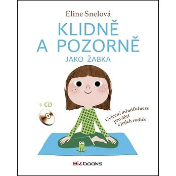 Klidně a pozorně jako žabka + CD: Cvičení mindfulness pro děti a jejich rodiče (978-80-265-0510-5)