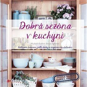 Dobrá sezóna v kuchyni: Květinové dekorace, jedlé dárky a inspirace ke stolování (978-80-264-1156-7)