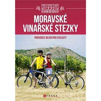 Moravské vinařské stezky: Průvodce nejen pro cyklisty (978-80-264-1157-4)