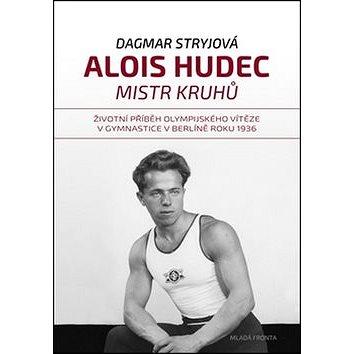 Alois Hudec Mistr kruhů: Životní příběh olympijského vítěze v gymnastice v Berlíně roku 1936 (978-80-204-4070-9)