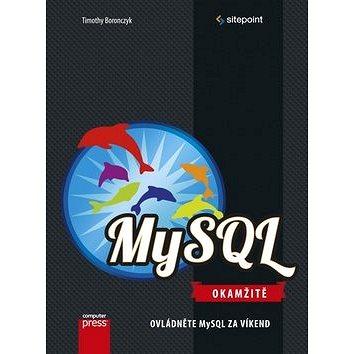MySQL Okamžitě: Ovládněte MySQL za víkend (978-80-251-4737-5)