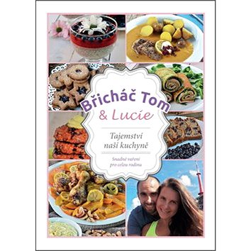 Břicháč Tom a Lucie: Tajemství naší kuchyně (978-80-270-0287-0)