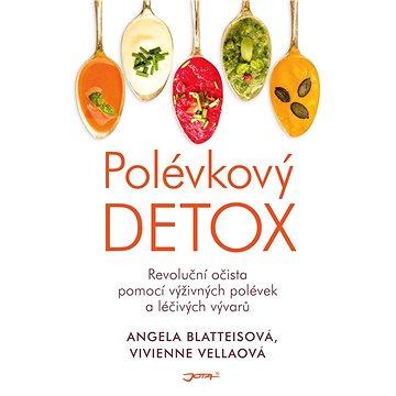 Polévkový detox: Revoluční očista pomocí výživných polévek a léčivých vývarů. (978-80-7462-978-5)