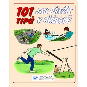 101 tipů Jak přežít v přírodě (978-80-256-1833-2)