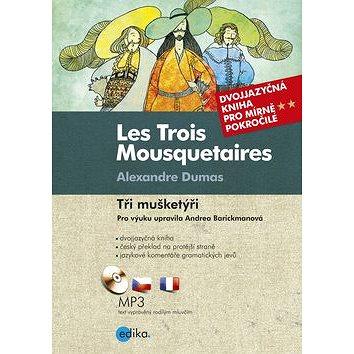 Les Trois Mousquetaires Tři mušketýři: Dvojjazyčná kniha, pro mírně pokročilé, CD Mp3 (978-80-266-0121-0)