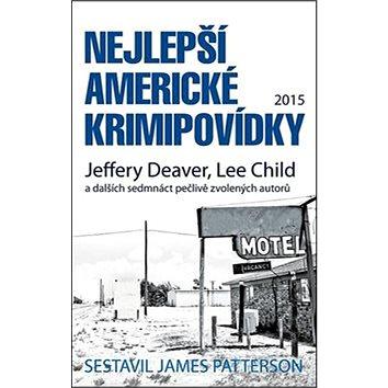 Nejlepší americké krimipovídky 2015: Jeffery Deaver, Lee Child a dalšch sedmnáct pečlivě zvolených a (978-80-7498-163-0)