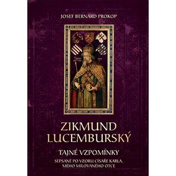 Zikmund Lucemburský: Tajné vzpomínky, sepsané po vzoru císaře Karla, mého milovaného otce (978-80-7546-052-3)