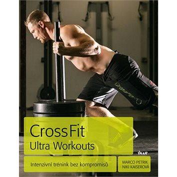 CrossFit Ultra Workouts: Intenzivní trénink bez kompromisů (978-80-249-3175-3)