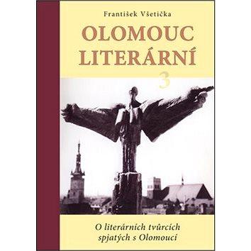 Kniha Olomouc literární 3: O literárních tvůrcích spjatých s Olomoucí (978-80-87419-57-1)