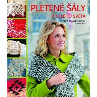 Pletené šály z celého světa: Různé styly, vzory, techniky a provedení (978-80-7359-493-0)
