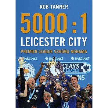 5000:1 Leicester City: Premier League vzhůru nohama (978-80-7507-626-7)