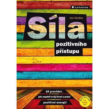 Síla pozitivního přístupu: 10 pravidel jak naplnit svůj život a práci pozitivní energií (978-80-271-0145-0)