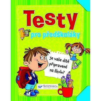 Testy pro předškoláky: Je vaše dítě připravené na školu? (978-80-256-1865-3)
