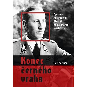 Konec černého vraha: Operace Anthropoid: Atentát na Reinharda Heydricha (978-80-264-1181-9)