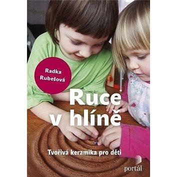 Ruce v hlíně: Tvořivá keramika pro děti (978-80-262-1085-6)