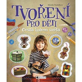 Tvoření pro děti: Cesta kolem světa (978-80-253-2871-2)