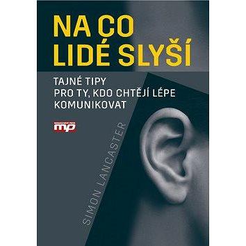 Na co lidé slyší: Tajné tipy pro ty, kdo chtějí lépe komunikovat (978-80-7261-436-3)