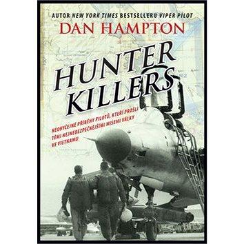 Hunter Killers: Neobyčejné příběhy pilotů, kteří prošli těmi nejnebezpečnějšími misemi války ve (978-80-264-1196-3)