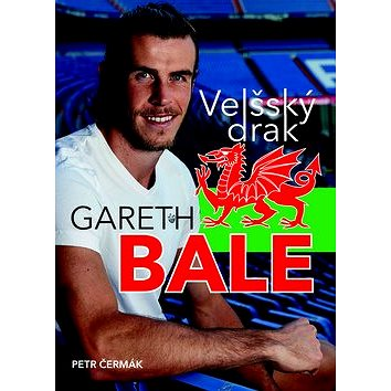 Gareth Bale Velšský drak: Jedna z největších hvězd světového fotbalu (978-80-87685-52-5)
