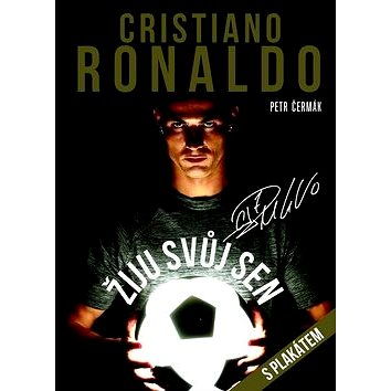 Cristiano Ronaldo Žiju svůj sen: Kniha s plakátem 64x92 cm (978-80-87685-57-0)