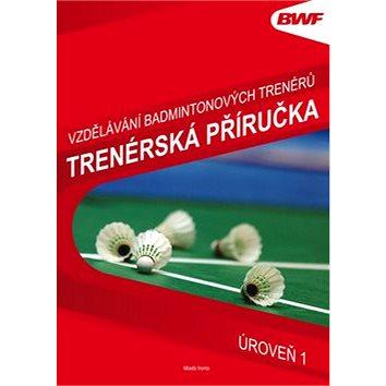 Trenérská příručka úroveň 1: Vzdělání badmintonových trenérů (978-80-204-3640-5)