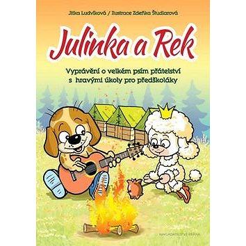 Julinka a Rek: Vyprávění o velkém psím přátelství s hravými úkoly pro předškoláky (978-80-7243-897-6)