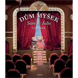 Dům myšek Sam a Julie v divadle (978-80-87596-02-9)
