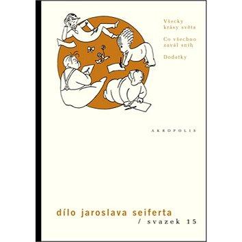 Dílo Jaroslava Seiferta, svazek 15: Všecky krásy světa Co všechno zavál sníh Dodatky (978-80-7470-116-0)