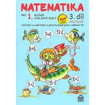 Matematika pro 1. ročník základní školy 3.díl: Sčítání a odčítání s přechodem přes základ 10 (978-80-7235-581-5)