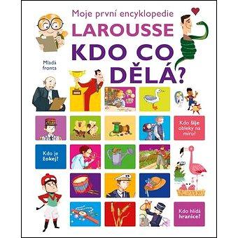 Moje první encyklopedie Larousse Kdo co dělá? (978-80-204-3700-6)