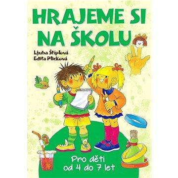 Hrajeme si na školu: Pro děti od 4 do 7 let (978-80-7451-569-9)
