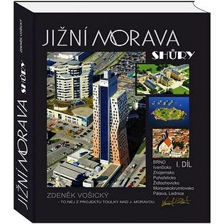 Jižní Morava shůry 1. díl: Brno, Ivančicko, Znojemsko, Židlochovicko, Moravskokrumlovsko, Pálava, Le (978-80-260-8436-5)