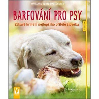 Barfování pro psy: Zdravé krmení nejlepšího přítele člověka (978-80-7236-997-3)