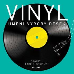 Vinyl Umění výroby desek: Drážky, labely, designy (978-80-7529-126-4)